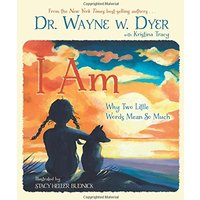 I Am: Why Two Little Words Mean So Much - Dr. Wayne W. Dyer