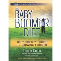 The Baby Boomer Diet: Body Ecology's Guide to Growing Younger - Donna Gates