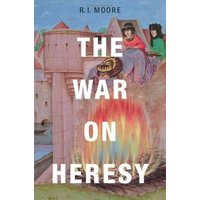 The War on Heresy - R. I. Moore