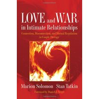 Love and War in Intimate Relationships: Connection, Disconnection, and Mutual Regulation in Couple Therapy - Marion Solomon