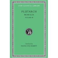 Moralia - Volume III - Plutarch
