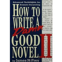 How to Write a Damn Good Novel II: Advanced Techniques for Dramatic Storytelling -  James N. Frey