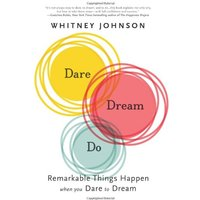 Dare, Dream, Do: Remarkable Things Happen When You Dare to Dream - Whitney L. Johnson