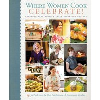 Where Women Cook: Celebrate!: Extraordinary Women & Their Signature Recipes -  Jo Packham
