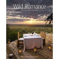 Wild Romance: Africa's Most Romantic Safari Lodges - Marsel Van Oosten