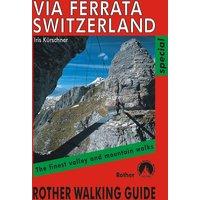 Via Ferrata Switzerland. All via ferrata and many secured paths: The Finest Valley & Mountain Walks (Rother Walking Guides - Europe) - Kürschner, Iris