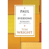 Paul for Everyone: Romans - Part 1 Chapters 1-8 - Tom Wright