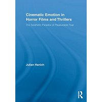 Cinematic Emotion in Horror Films and Thrillers: The Aesthetic Paradox of Pleasurable Fear (Routledge Advances in Film Studies) - Hanich, Julian