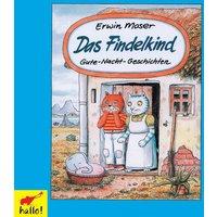 Das Findelkind: Gute-Nacht-Geschichten - Erwin Moser [Audio CD]