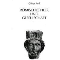 Römisches Heer und Gesellschaft - Oliver Stoll