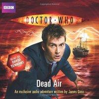Doctor Who: Dead Air - An Exclusive Audio Adventure - James Goss [Audio CD]