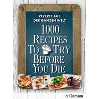 1000 Recipes To Try Before You Die: Rezepte aus der ganzen Welt - Ingeborg Pils