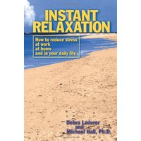 Instant Relaxation: How to Reduce Stress at Work, at Home and in Your Daily Life - Lederer, Debra
