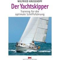 Der Yachtskipper: Training für die optimale Schiffsführung - Wilfried Krusekopf