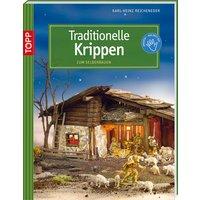Traditionelle Krippen: zum Selberbauen - Reicheneder, Karl-Heinz