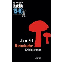 Es geschah in Berlin 1946: Heimkehr - Kappes 19. Fall - Jan Eik