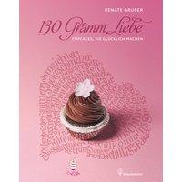 130 Gramm Liebe - Cupcakes, die glücklich machen - Renate Gruber