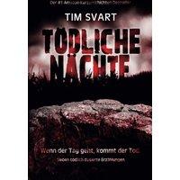 Tödliche Nächte: Wenn der Tag geht, kommt der Tod: Sieben tödlich dosierte Erzählungen - Tim Svart