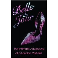 The Intimate Adventures of a London Call Girl. - Belle de Jour