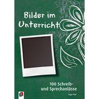 Bilder im Unterricht: 100 Schreib- und Sprechanlässe - Piel, Inga