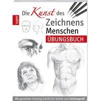 Die Kunst des Zeichnens - Menschen:  Übungsbuch - Mit gezieltem Training Schritt für Schritt zum Zeichenprofi