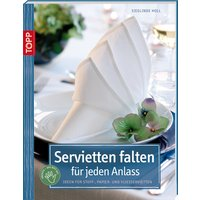 Servietten falten für jeden Anlass: Ideen für Stoff-, Papier- und Vliesservietten - Sieglinde Holl
