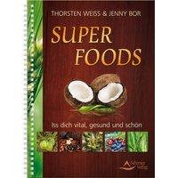 Super Foods: Iss dich vital, gesund und schön - Thorsten Weiss