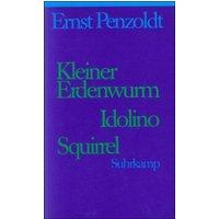 Gesammelte Schriften in sieben Bänden. Jubiläumsausgabe zum 100. Geburtstag: Dritter Band: Kleiner Erdenwurm. Idolino. Squirrel. Romane: BD 3 - Penzoldt, Ernst