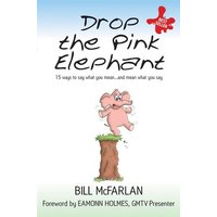 Drop the Pink Elephant: 15 Ways to Say What an...and Mean What You Say. Mass market edition - McFarlan, Bill
