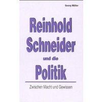 Reinhold Schneider und die Politik - Müller, Georg