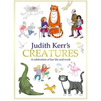 Judith Kerr's Creatures: A celebration of her life and word - Judith Kerr