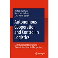 Autonomous Cooperation and Control in Logistics: Contributions and Limitations - Theoretical and Practical Perspectives