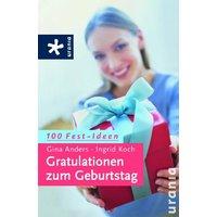 Gratulationen zum Geburtstag: 100 Fest-Ideen - Anders, Gina