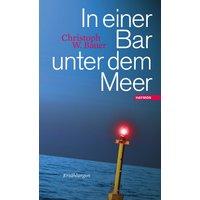 In einer Bar unter dem Meer. Erzählungen - Christoph W. Bauer