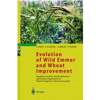 Evolution of Wild Emmer and Wheat Improvement: Population Genetics, Genetic Resources, and Genome Organization of Wheat's Progenitor, Triticum dicoccoides - E. Nevo et al. [Hardcover]