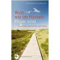 Weil wir im Herzen Pilger sind - Christsein wächst auf dem Weg - Wolfgang Schneller