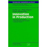 Innovation in Production. The Adoption and Impacts of New Manufacturing Concepts in German Industry (Technology, Innovation and Policy Vol. 8) (Technology, Innovation and Policy (ISI)) - Lay, Gunter