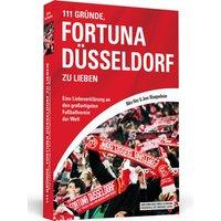 111 Gründe, Fortuna Düsseldorf zu lieben: Eine Liebeserklärung an den großartigsten Fußballverein der Welt - Niko Hinz