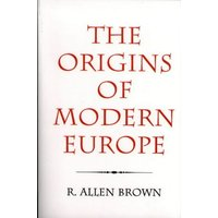 The Origins of Modern Europe: The Medieval Heritage of Western Civilization - Brown, R. Allen
