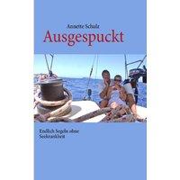 Ausgespuckt: Endlich Segeln ohne Seekrankheit - Annette Schulz