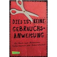 Dies ist keine Gebrauchsanweisung: Ein Buch zum Mitmachen, Selbermachen und Andersmachen - Busch, Nikki
