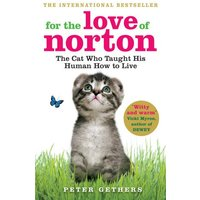For the Love of Norton: The Cat who Taught his Human How to Live - Gethers, Peter