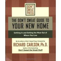 The Don't Sweat Guide to Your New Home: Settling In and Getting the Most from Where You Live: Settling in & Getting the Most Out of Where You Live (Don't Sweat Guides) - Editors of Don't Sweat Press