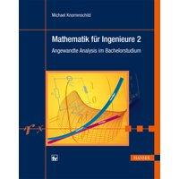 Mathematik für Ingenieure 2: Angewandte Analysis im Bachelorstudium - Michael Knorrenschild