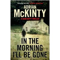 In the Morning I'll be Gone - Adrian McKinty [Softcover]