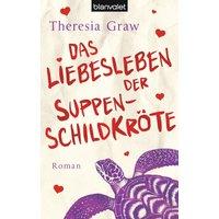 Das Liebesleben der Suppenschildkröte: Roman - Graw, Theresia