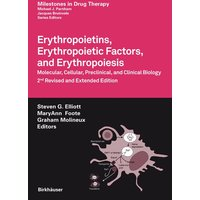 Milestones in Drug Therapy: Erythropoietins, Erythropoietic Factors, and Erythropoiesis: Molecular, Cellular, Preclinical, and Clinical Biology - Steven G. Elliott [Hardcover, 2nd Edition 2009]