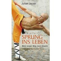 Sprung ins Leben: Mein langer Weg nach Shaolin - Julian Jacobi