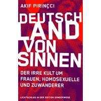 Deutschland von Sinnen: Der irre Kult um Frauen, Homosexuelle und Zuwanderer - Akif Pirincci