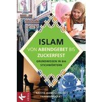 Islam von Abendgebet bis Zuckerfest: Grundwissen in 600 Stichwörtern -  Naciye Kamcili-Yildiz, Fahimah Ulfat